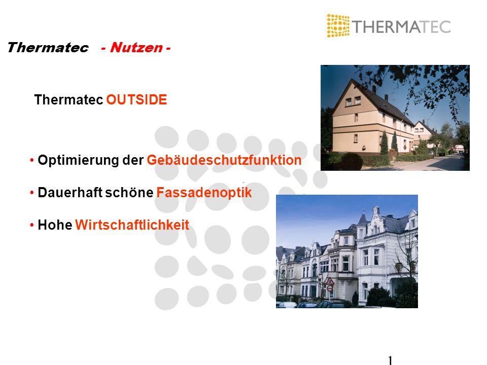 1 Thermatec - Nutzen - Optimierung der Gebäudeschutzfunktion Dauerhaft schöne Fassadenoptik Hohe Wirtschaftlichkeit Thermatec OUTSIDE
