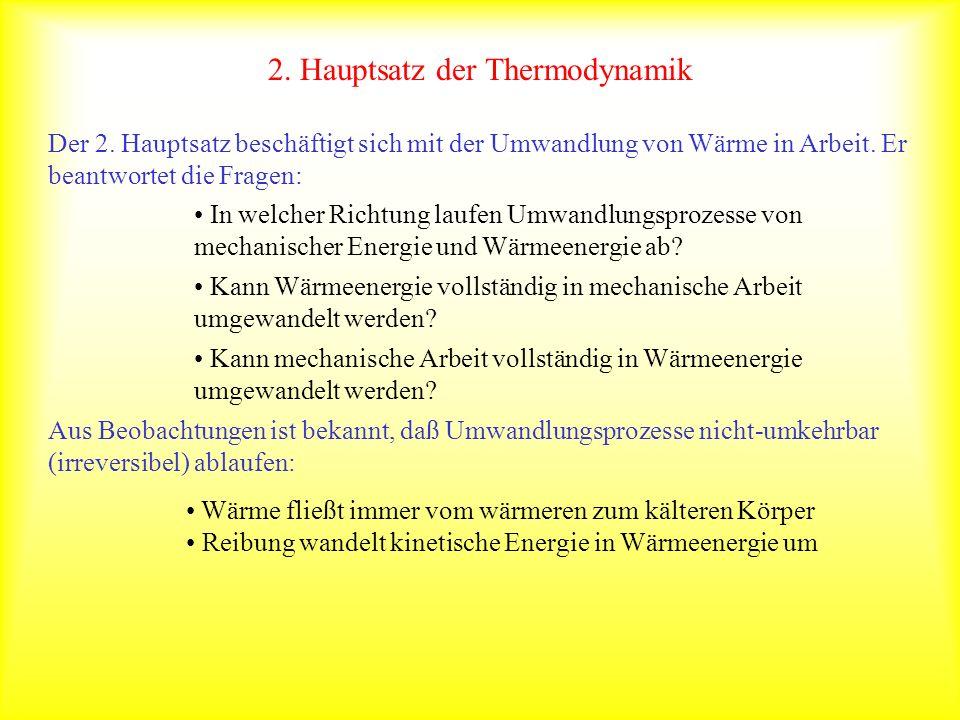 2. Hauptsatz der Thermodynamik Der 2. Hauptsatz beschäftigt sich mit der Umwandlung von Wärme in Arbeit. Er beantwortet die Fragen: In welcher Richtun