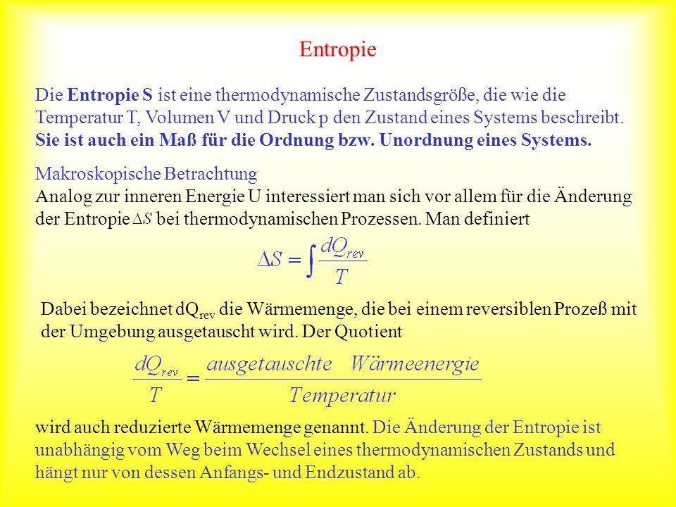 Entropie Die Entropie S ist eine thermodynamische Zustandsgröße, die wie die Temperatur T, Volumen V und Druck p den Zustand eines Systems beschreibt.