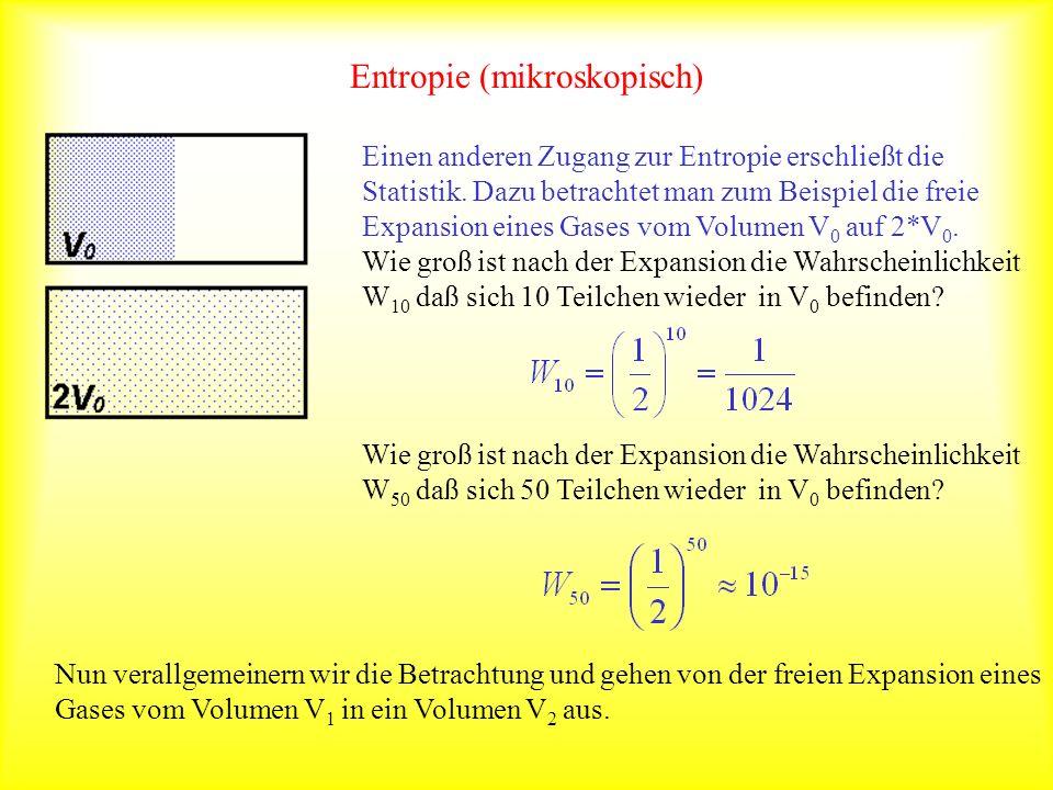 Entropie (mikroskopisch) Einen anderen Zugang zur Entropie erschließt die Statistik. Dazu betrachtet man zum Beispiel die freie Expansion eines Gases