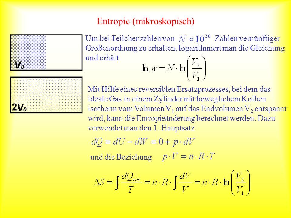 Entropie (mikroskopisch) Um bei Teilchenzahlen von Zahlen vernünftiger Größenordnung zu erhalten, logarithmiert man die Gleichung und erhält Mit Hilfe