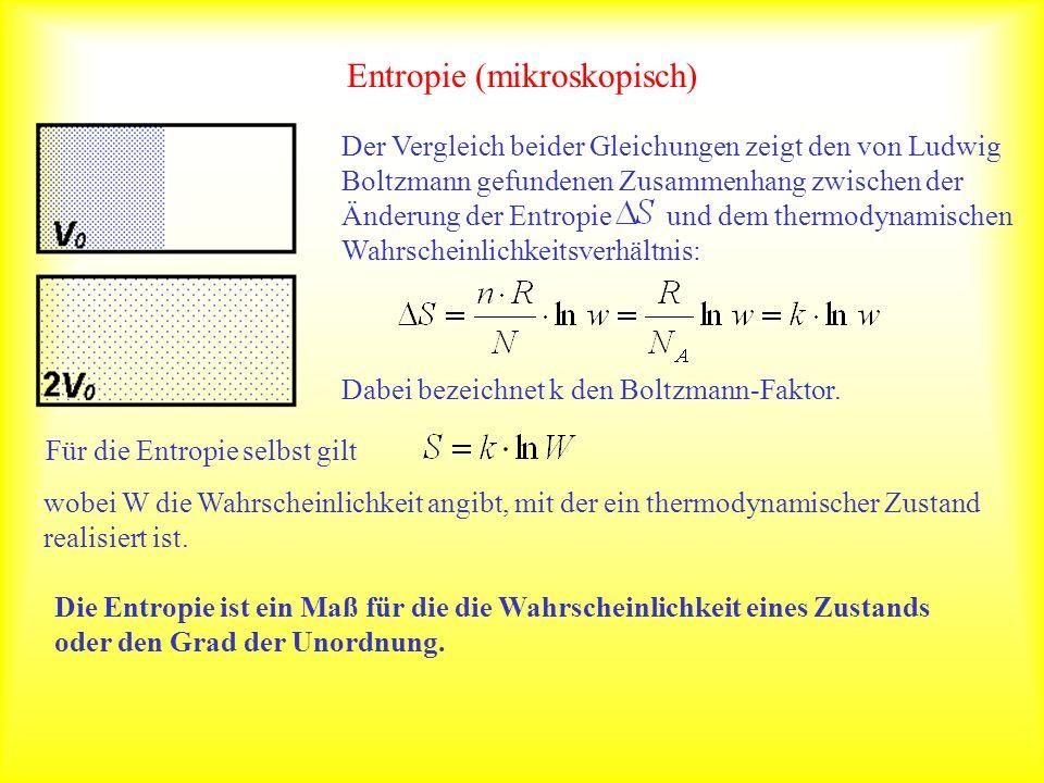Entropie (mikroskopisch) Der Vergleich beider Gleichungen zeigt den von Ludwig Boltzmann gefundenen Zusammenhang zwischen der Änderung der Entropie un