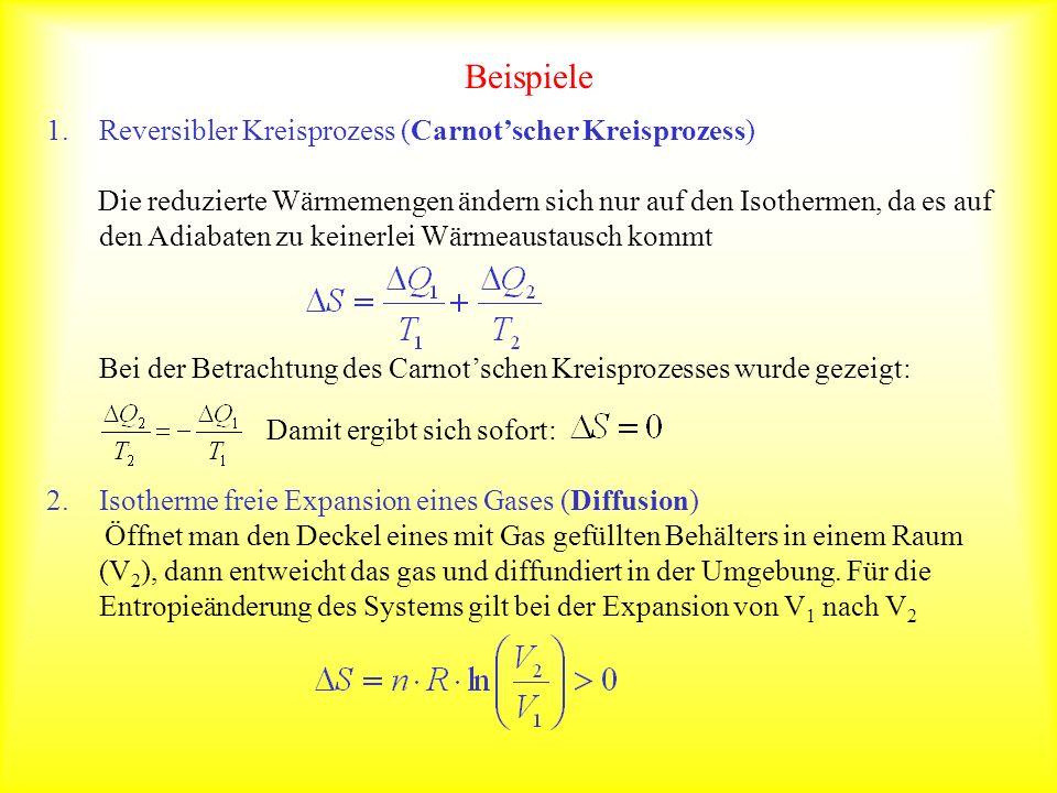 Beispiele 1.Reversibler Kreisprozess (Carnotscher Kreisprozess) Die reduzierte Wärmemengen ändern sich nur auf den Isothermen, da es auf den Adiabaten