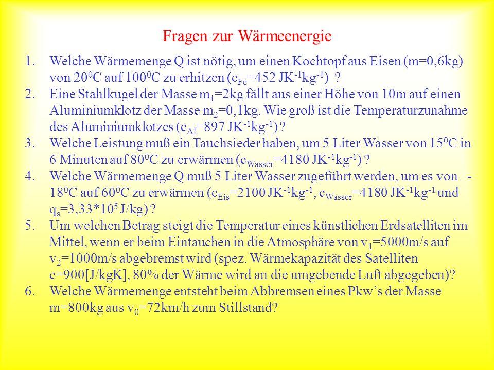 Fragen zur Wärmeenergie 1.Welche Wärmemenge Q ist nötig, um einen Kochtopf aus Eisen (m=0,6kg) von 20 0 C auf 100 0 C zu erhitzen (c Fe =452 JK -1 kg