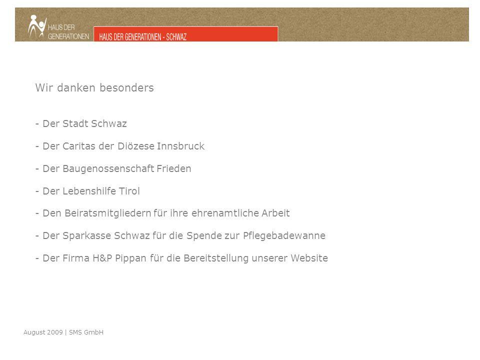 August 2009 | SMS GmbH Wir danken besonders - Der Stadt Schwaz - Der Caritas der Diözese Innsbruck - Der Baugenossenschaft Frieden - Der Lebenshilfe Tirol - Den Beiratsmitgliedern für ihre ehrenamtliche Arbeit - Der Sparkasse Schwaz für die Spende zur Pflegebadewanne - Der Firma H&P Pippan für die Bereitstellung unserer Website