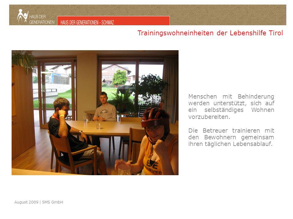 August 2009 | SMS GmbH Trainingswohneinheiten der Lebenshilfe Tirol Menschen mit Behinderung werden unterstützt, sich auf ein selbständiges Wohnen vorzubereiten.