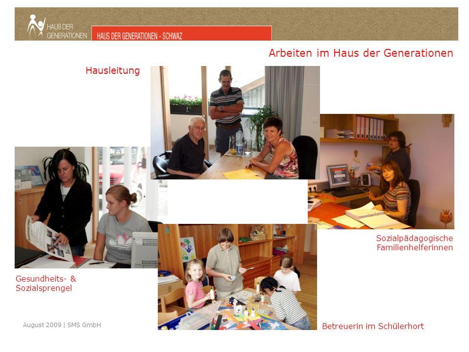 August 2009 | SMS GmbH Arbeiten im Haus der Generationen Gesundheits- & Sozialsprengel Hausleitung Sozialpädagogische Familienhelferinnen Betreuerin im Schülerhort