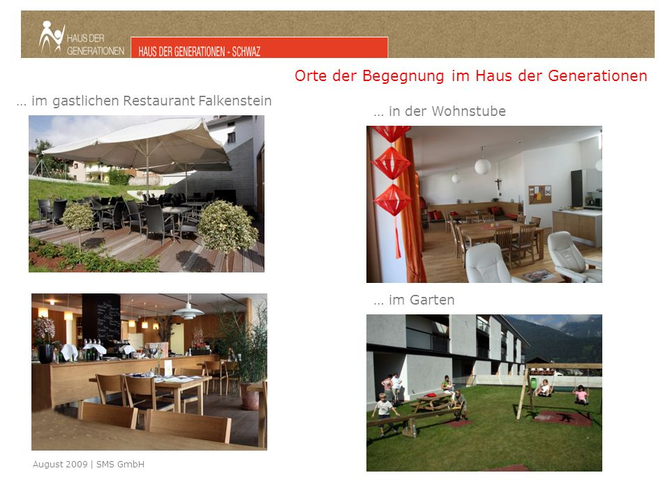 August 2009 | SMS GmbH Orte der Begegnung im Haus der Generationen … im gastlichen Restaurant Falkenstein … in der Wohnstube … im Garten