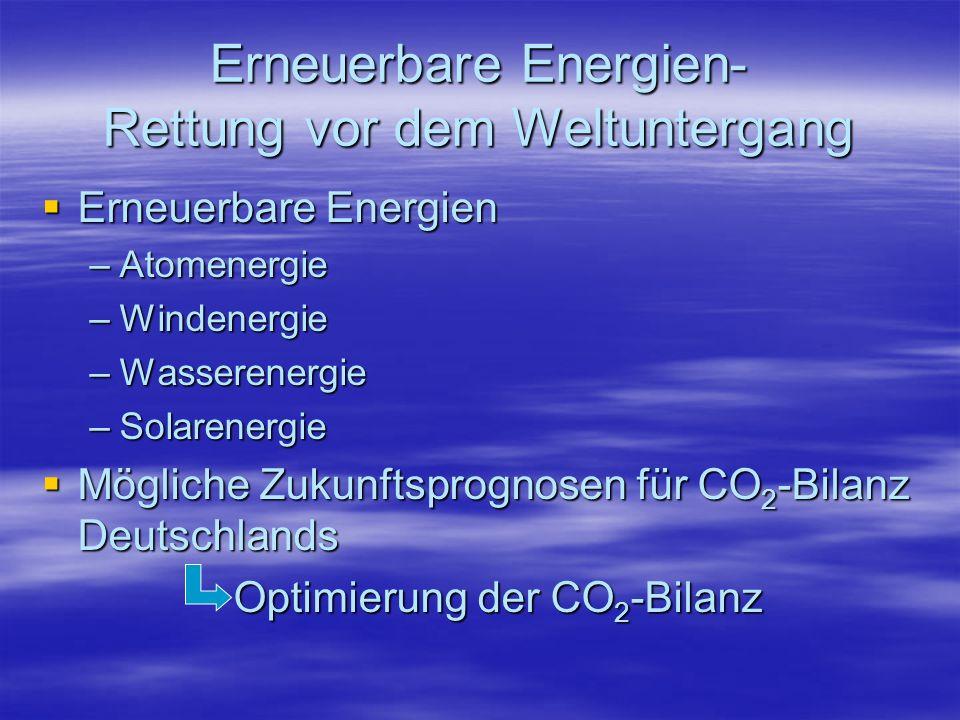 Erneuerbare Energien- Rettung vor dem Weltuntergang Erneuerbare Energien Erneuerbare Energien –Atomenergie –Windenergie –Wasserenergie –Solarenergie M