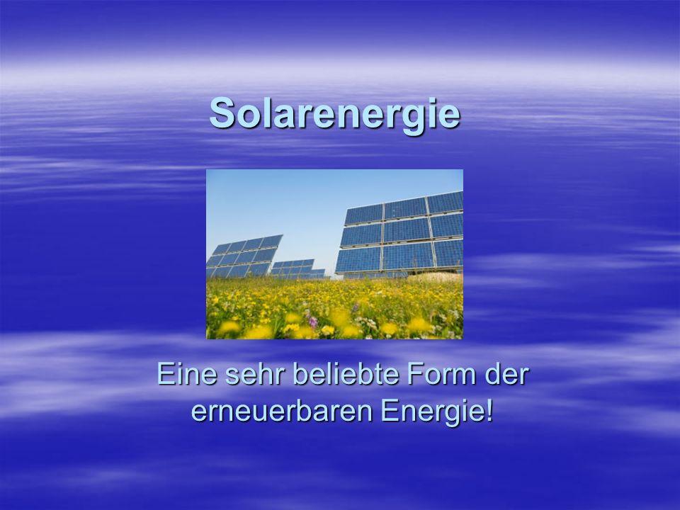 Solarenergie Eine sehr beliebte Form der erneuerbaren Energie!