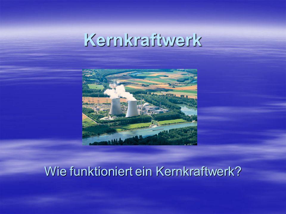 Erzeugt Energie durch Kernspaltung im Kernreaktor: - Bei der Kernspaltung entsteht Energie in Form von Hitze.