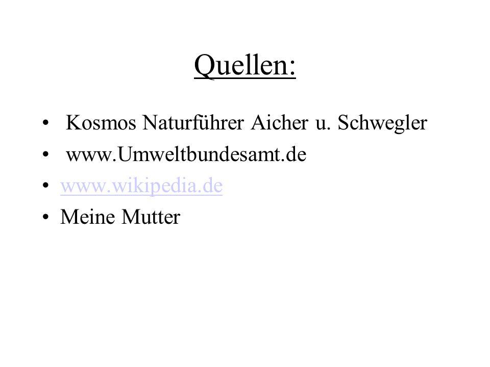 Quellen: Kosmos Naturführer Aicher u. Schwegler www.Umweltbundesamt.de www.wikipedia.de Meine Mutter