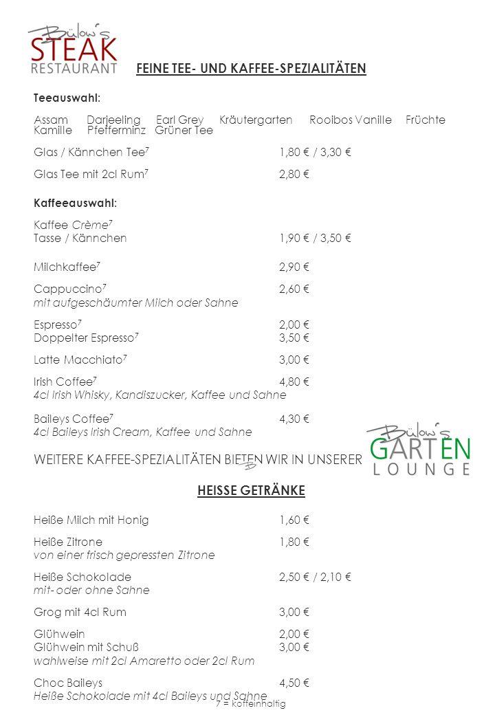 FEINE TEE- UND KAFFEE-SPEZIALITÄTEN Teeauswahl: Assam Darjeeling Earl Grey Kräutergarten Rooibos Vanille Früchte Kamille Pfefferminz Grüner Tee Glas /