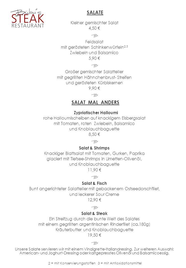 SALATE Kleiner gemischter Salat 4,50 Feldsalat mit gerösteten Schinkenwürfeln 2,3 Zwiebeln und Balsamico 5,90 Großer gemischter Salatteller mit gegril