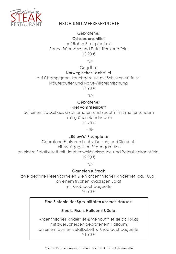 FISCH UND MEERESFRÜCHTE Gebratenes Ostseedorschfilet auf Rahm-Blattspinat mit Sauce Béarnaise und Petersilienkartoffeln 13,90 Gegrilltes Norwegisches