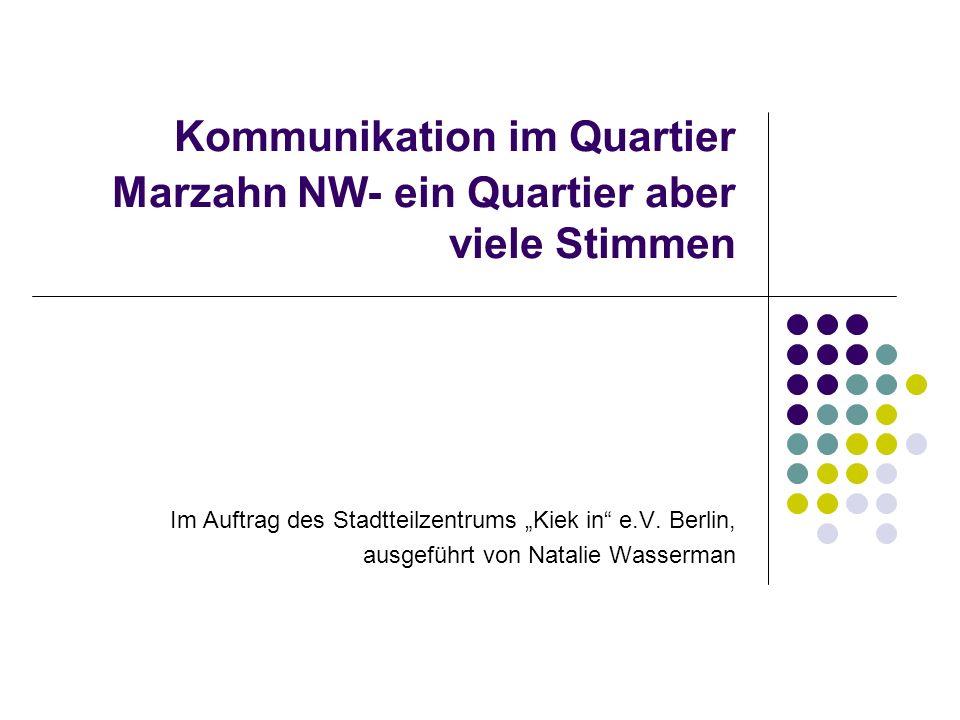 Kommunikation im Quartier Marzahn NW- ein Quartier aber viele Stimmen Im Auftrag des Stadtteilzentrums Kiek in e.V.