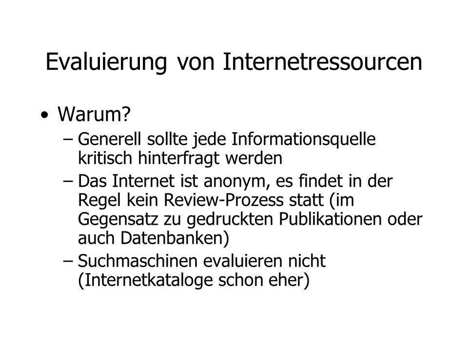 Evaluierung von Internetressourcen Warum? –Generell sollte jede Informationsquelle kritisch hinterfragt werden –Das Internet ist anonym, es findet in