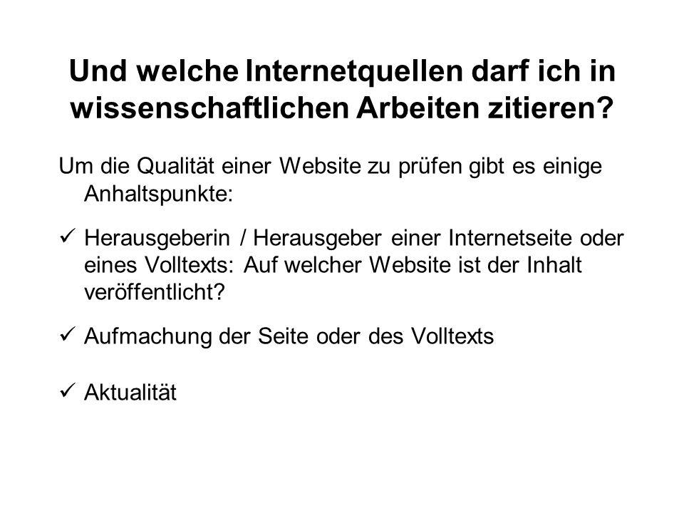 Und welche Internetquellen darf ich in wissenschaftlichen Arbeiten zitieren? Um die Qualität einer Website zu prüfen gibt es einige Anhaltspunkte: Her