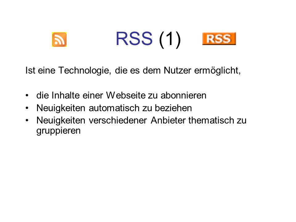 RSS (1) Ist eine Technologie, die es dem Nutzer ermöglicht, die Inhalte einer Webseite zu abonnieren Neuigkeiten automatisch zu beziehen Neuigkeiten v