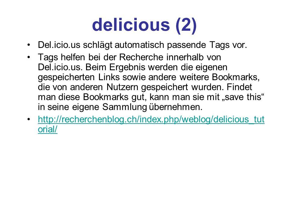 delicious (2) Del.icio.us schlägt automatisch passende Tags vor. Tags helfen bei der Recherche innerhalb von Del.icio.us. Beim Ergebnis werden die eig