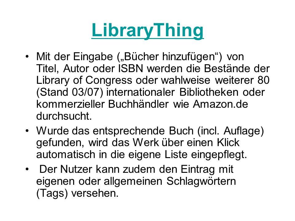LibraryThing Mit der Eingabe (Bücher hinzufügen) von Titel, Autor oder ISBN werden die Bestände der Library of Congress oder wahlweise weiterer 80 (St