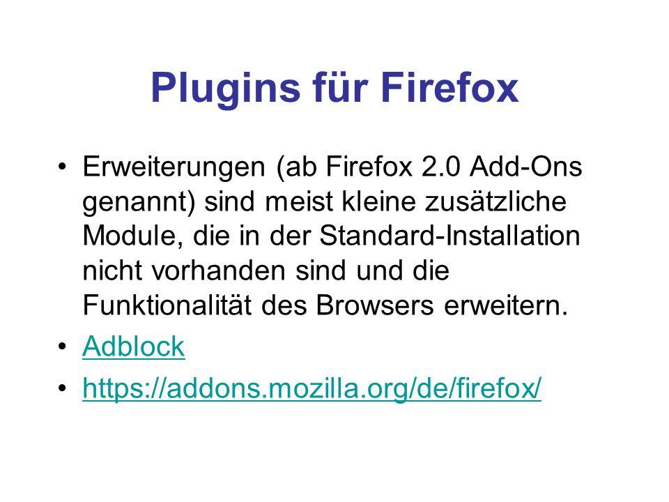 Plugins für Firefox Erweiterungen (ab Firefox 2.0 Add-Ons genannt) sind meist kleine zusätzliche Module, die in der Standard-Installation nicht vorhan