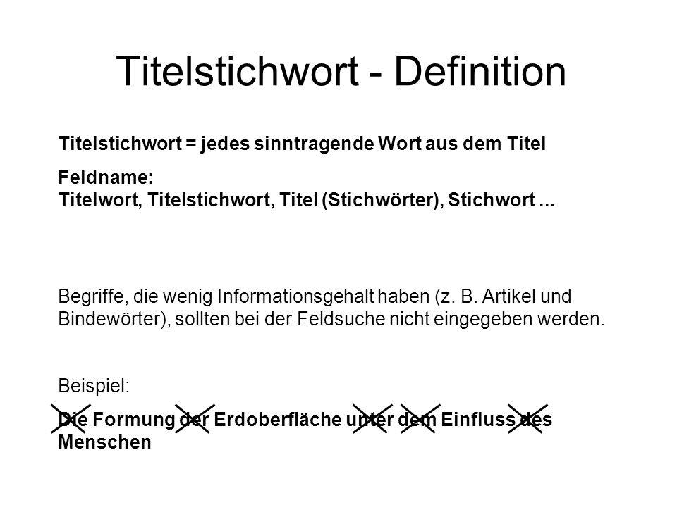 Titelstichwort - Definition Titelstichwort = jedes sinntragende Wort aus dem Titel Feldname: Titelwort, Titelstichwort, Titel (Stichwörter), Stichwort
