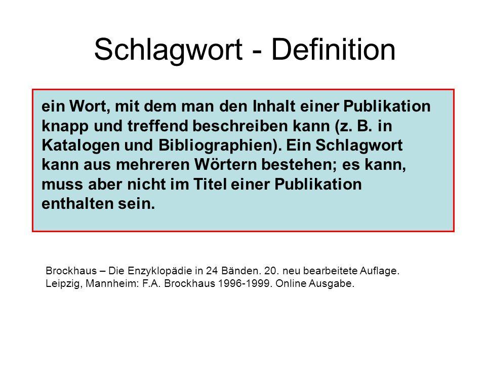 Schlagwort - Definition ein Wort, mit dem man den Inhalt einer Publikation knapp und treffend beschreiben kann (z. B. in Katalogen und Bibliographien)