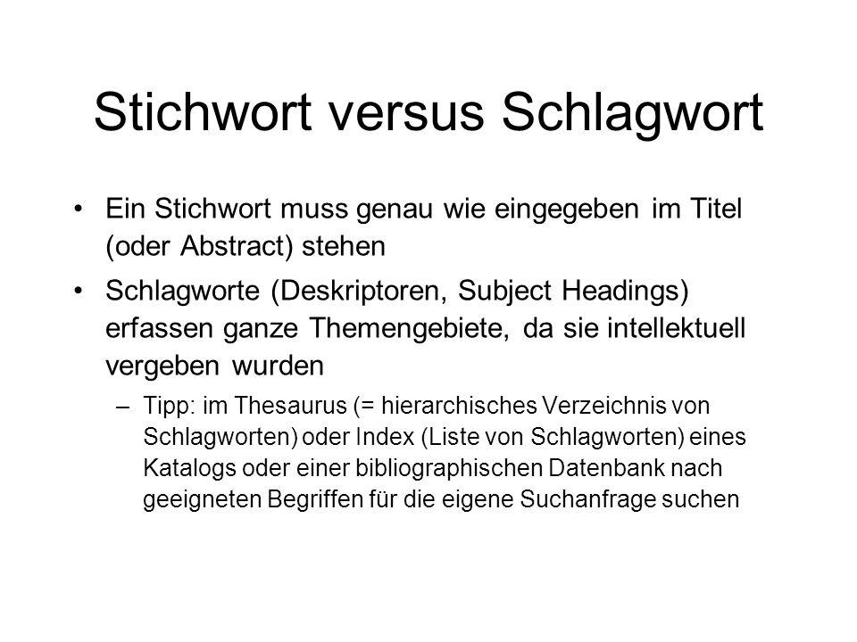 Stichwort versus Schlagwort Ein Stichwort muss genau wie eingegeben im Titel (oder Abstract) stehen Schlagworte (Deskriptoren, Subject Headings) erfas