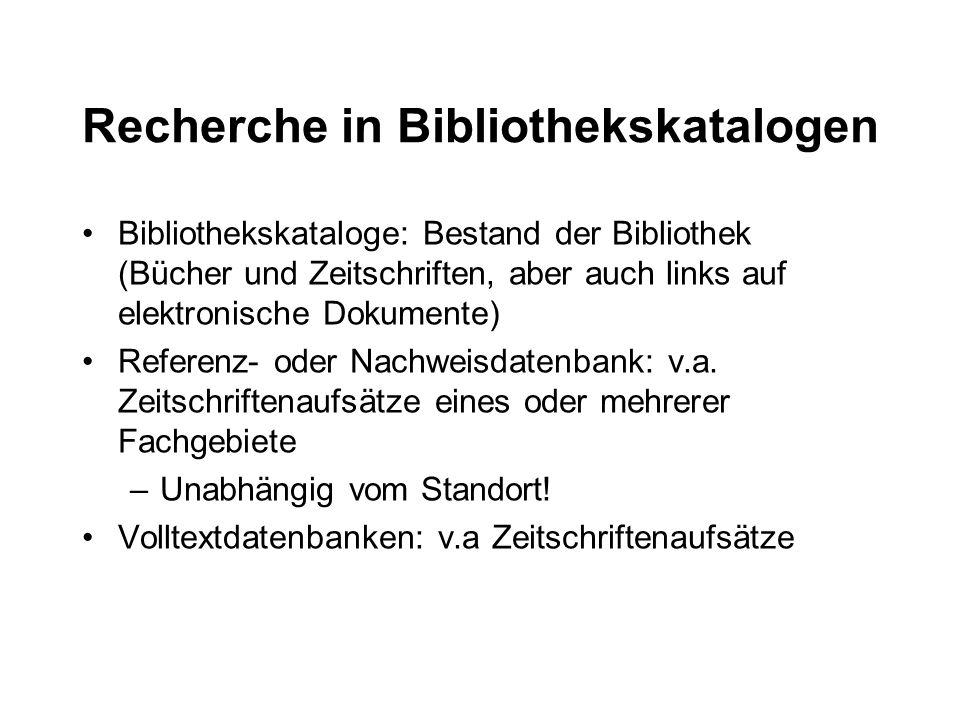 Recherche in Bibliothekskatalogen Bibliothekskataloge: Bestand der Bibliothek (Bücher und Zeitschriften, aber auch links auf elektronische Dokumente)