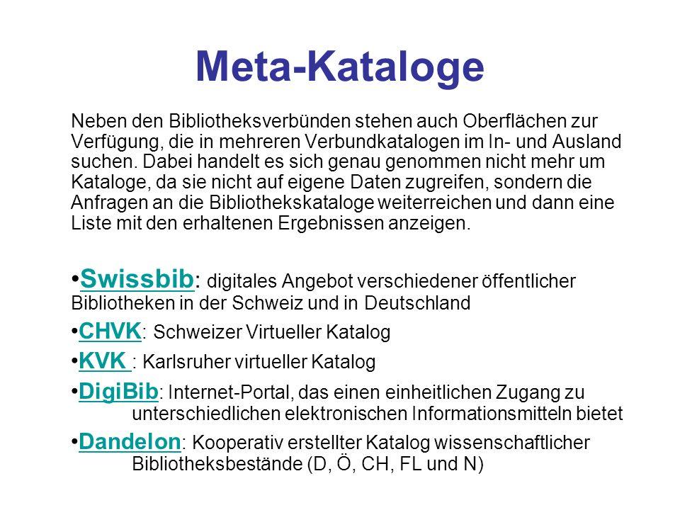 Meta-Kataloge Neben den Bibliotheksverbünden stehen auch Oberflächen zur Verfügung, die in mehreren Verbundkatalogen im In- und Ausland suchen. Dabei