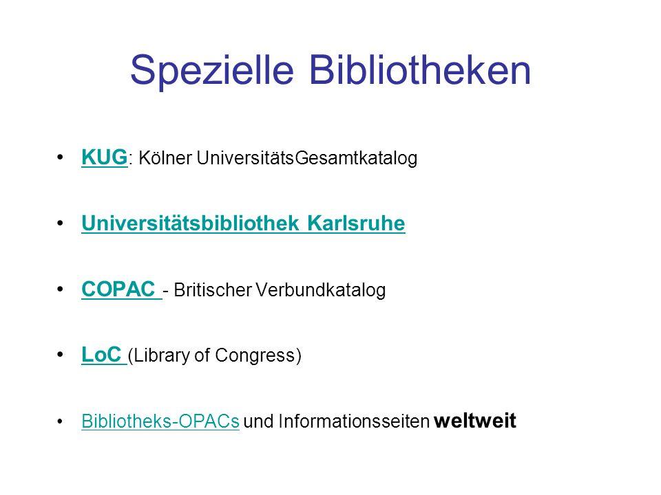 Spezielle Bibliotheken KUG : Kölner UniversitätsGesamtkatalogKUG Universitätsbibliothek Karlsruhe COPAC - Britischer VerbundkatalogCOPAC LoC (Library