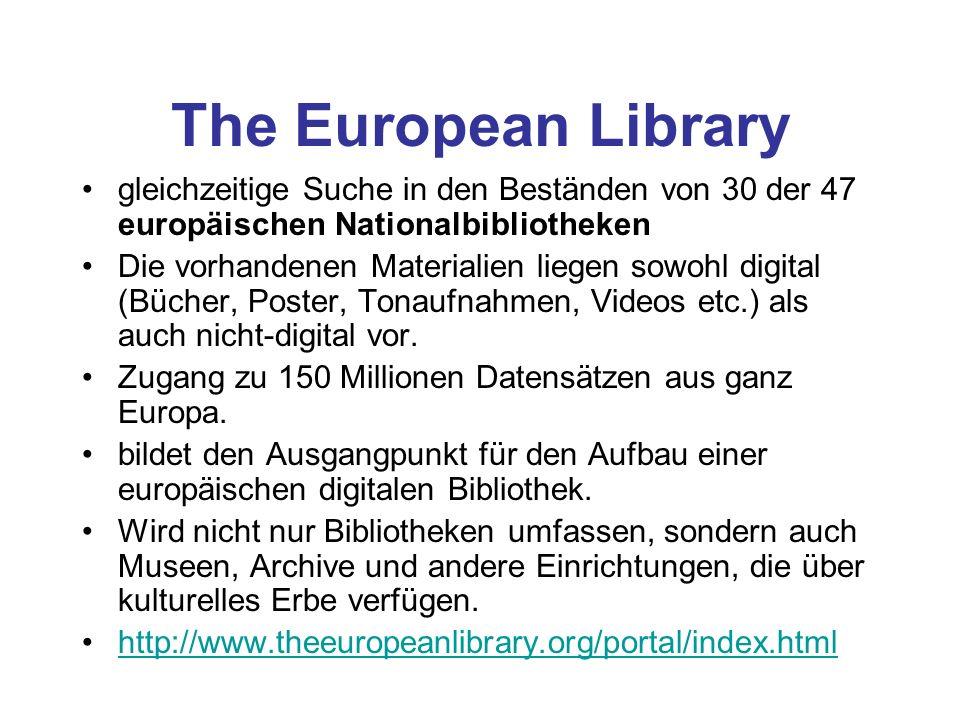 The European Library gleichzeitige Suche in den Beständen von 30 der 47 europäischen Nationalbibliotheken Die vorhandenen Materialien liegen sowohl di