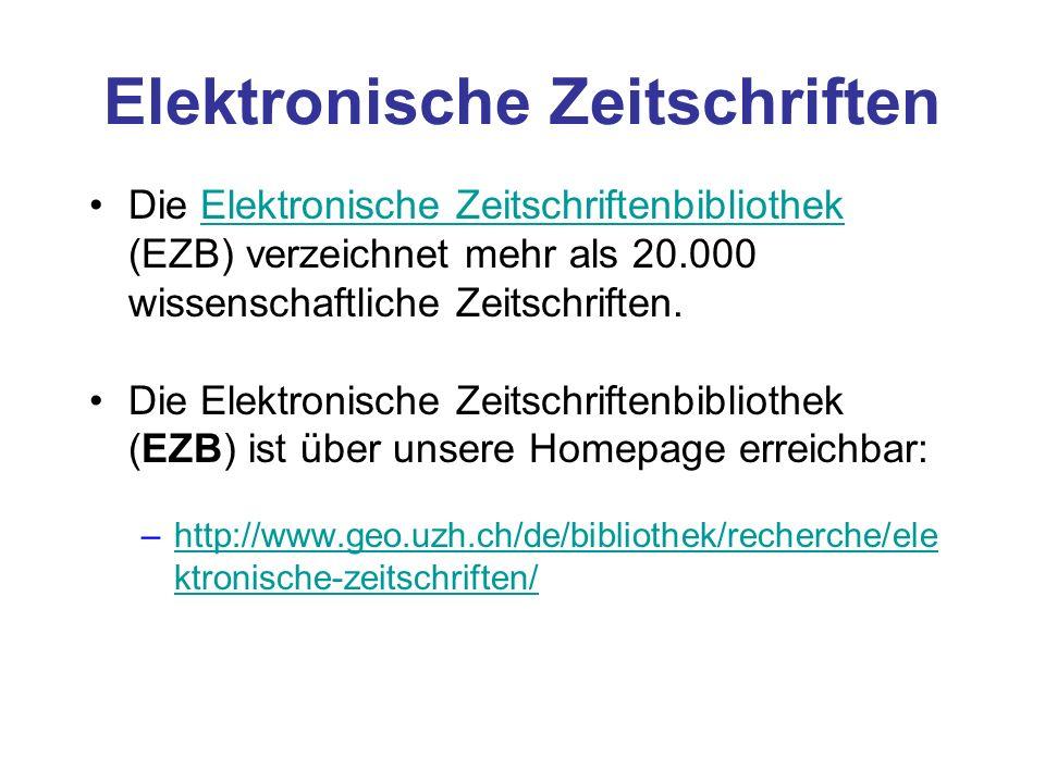 Elektronische Zeitschriften Die Elektronische Zeitschriftenbibliothek (EZB) verzeichnet mehr als 20.000 wissenschaftliche Zeitschriften.Elektronische