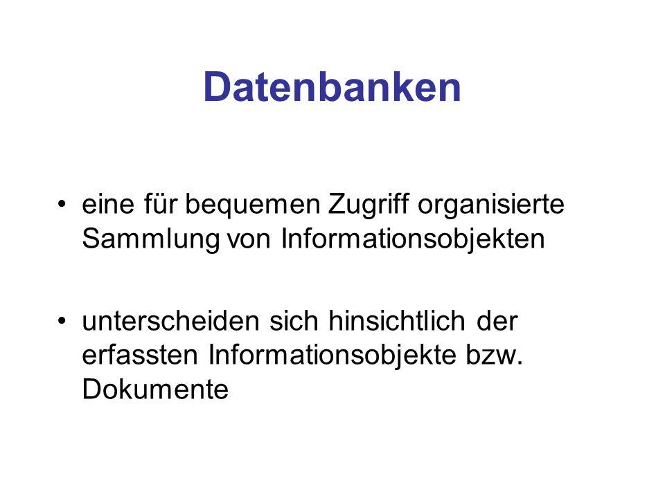 Datenbanken eine für bequemen Zugriff organisierte Sammlung von Informationsobjekten unterscheiden sich hinsichtlich der erfassten Informationsobjekte