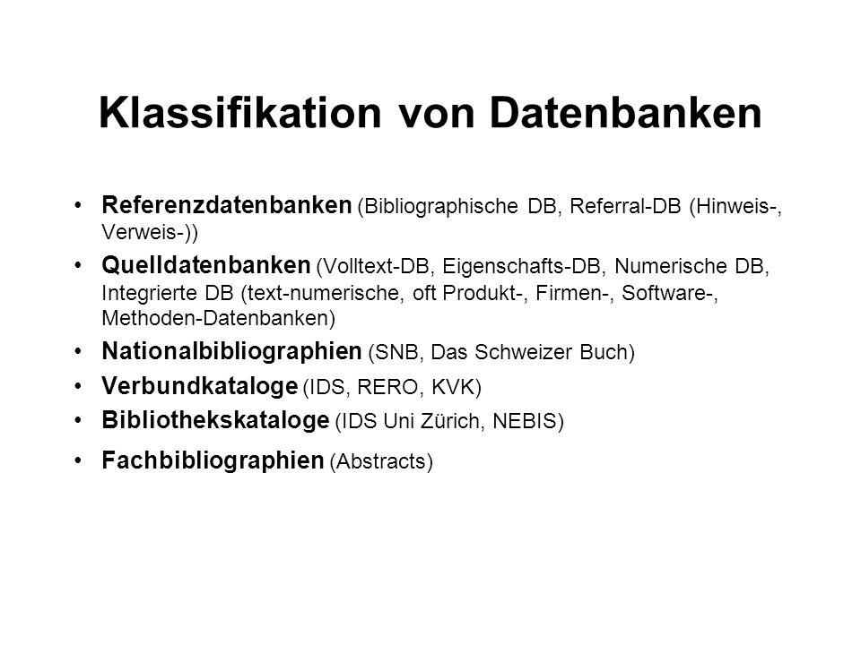 Klassifikation von Datenbanken Referenzdatenbanken (Bibliographische DB, Referral-DB (Hinweis-, Verweis-)) Quelldatenbanken (Volltext-DB, Eigenschafts