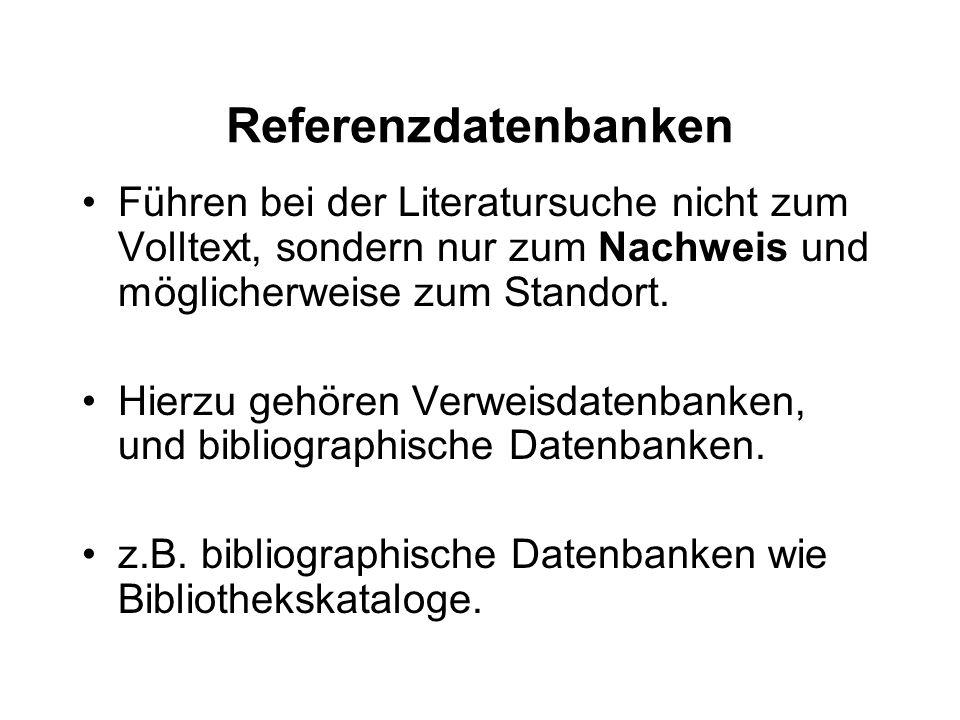 Referenzdatenbanken Führen bei der Literatursuche nicht zum Volltext, sondern nur zum Nachweis und möglicherweise zum Standort. Hierzu gehören Verweis