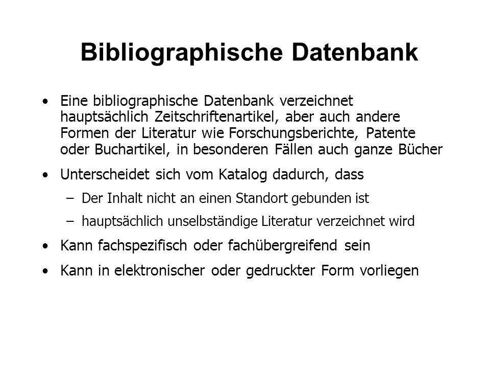 Bibliographische Datenbank Eine bibliographische Datenbank verzeichnet hauptsächlich Zeitschriftenartikel, aber auch andere Formen der Literatur wie F
