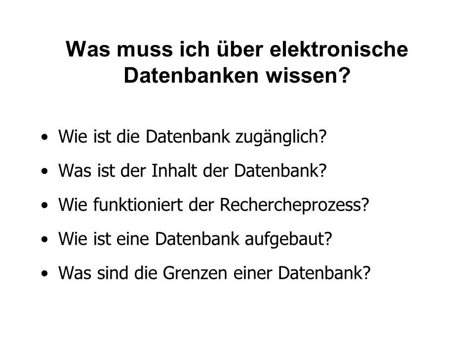 Was muss ich über elektronische Datenbanken wissen? Wie ist die Datenbank zugänglich? Was ist der Inhalt der Datenbank? Wie funktioniert der Recherche