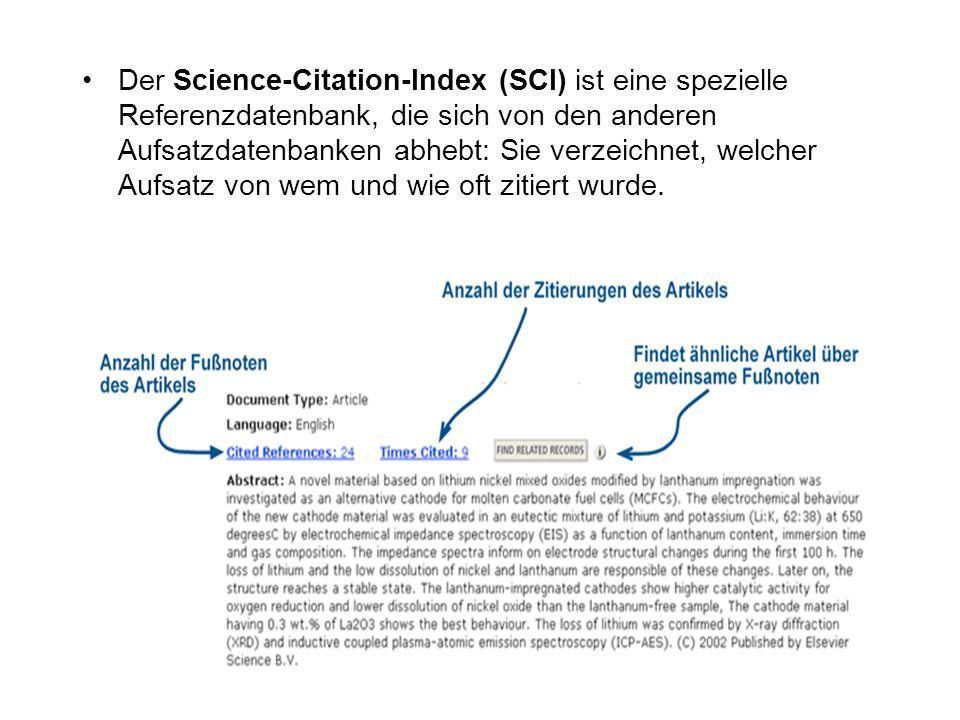 Der Science-Citation-Index (SCI) ist eine spezielle Referenzdatenbank, die sich von den anderen Aufsatzdatenbanken abhebt: Sie verzeichnet, welcher Au