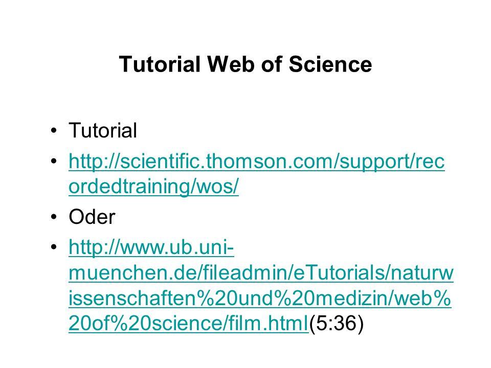 Tutorial http://scientific.thomson.com/support/rec ordedtraining/wos/http://scientific.thomson.com/support/rec ordedtraining/wos/ Oder http://www.ub.u