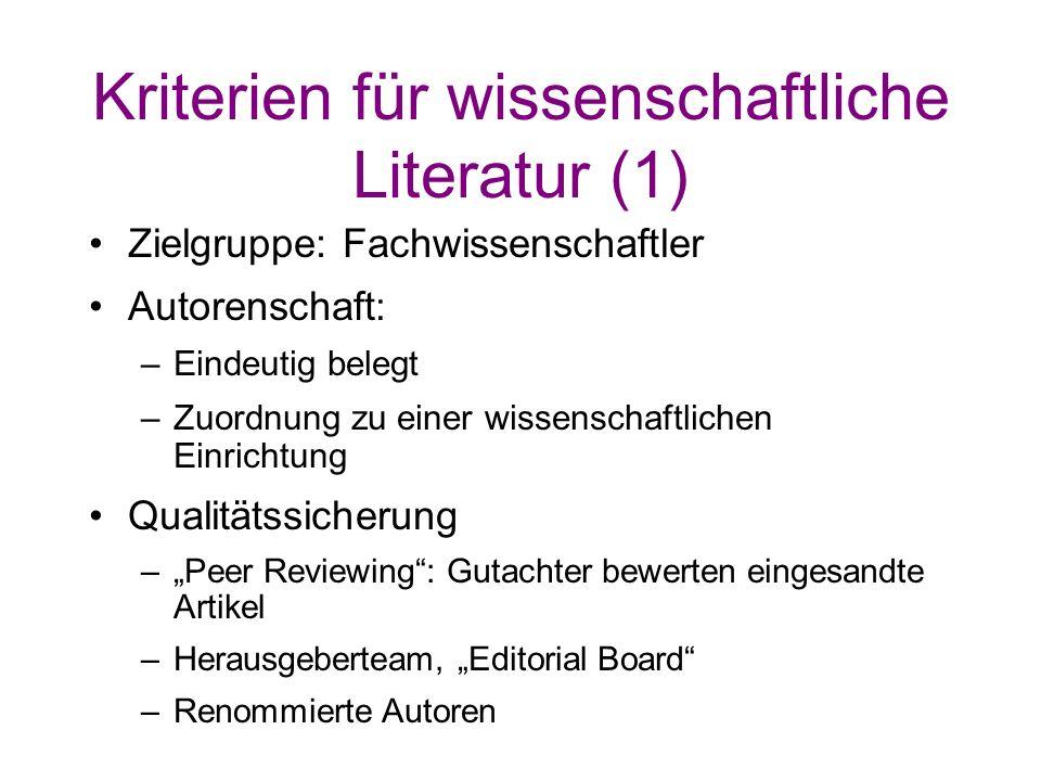 Kriterien für wissenschaftliche Literatur (1) Zielgruppe: Fachwissenschaftler Autorenschaft : –Eindeutig belegt –Zuordnung zu einer wissenschaftlichen