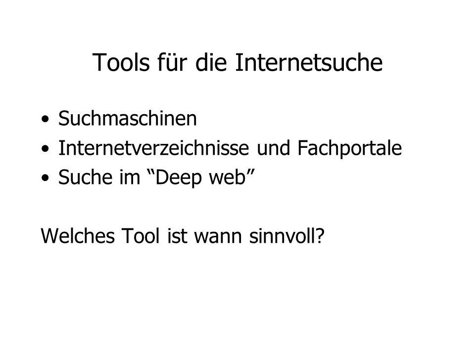 Tools für die Internetsuche Suchmaschinen Internetverzeichnisse und Fachportale Suche im Deep web Welches Tool ist wann sinnvoll?