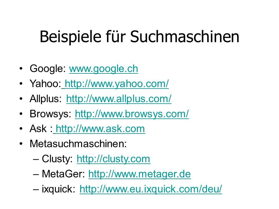Beispiele für Suchmaschinen Google: www.google.chwww.google.ch Yahoo: http://www.yahoo.com/http://www.yahoo.com/ Allplus: http://www.allplus.com/http: