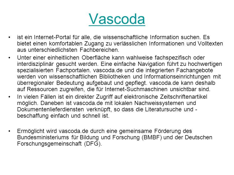 Vascoda ist ein Internet-Portal für alle, die wissenschaftliche Information suchen. Es bietet einen komfortablen Zugang zu verlässlichen Informationen