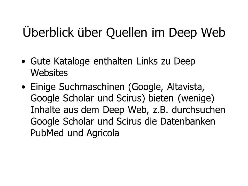 Üb erblick über Quellen im Deep Web Gute Kataloge enthalten Links zu Deep Websites Einige Suchmaschinen (Google, Altavista, Google Scholar und Scirus)
