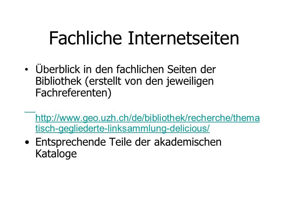 Fachliche Internetseiten Üb erblick in den fachlichen Seiten der Bibliothek (erstellt von den jeweiligen Fachreferenten) http://www.geo.uzh.ch/de/bibl