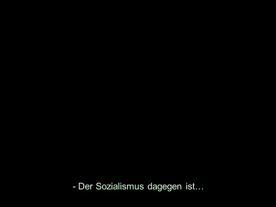 - Der Sozialismus dagegen ist…