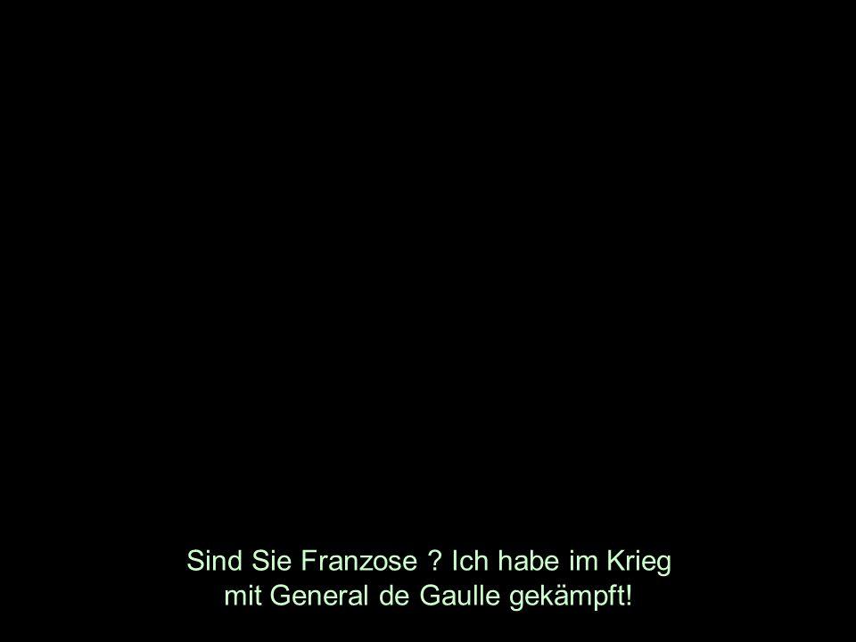 Sind Sie Franzose Ich habe im Krieg mit General de Gaulle gekämpft!