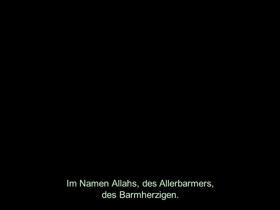 Im Namen Allahs, des Allerbarmers, des Barmherzigen.